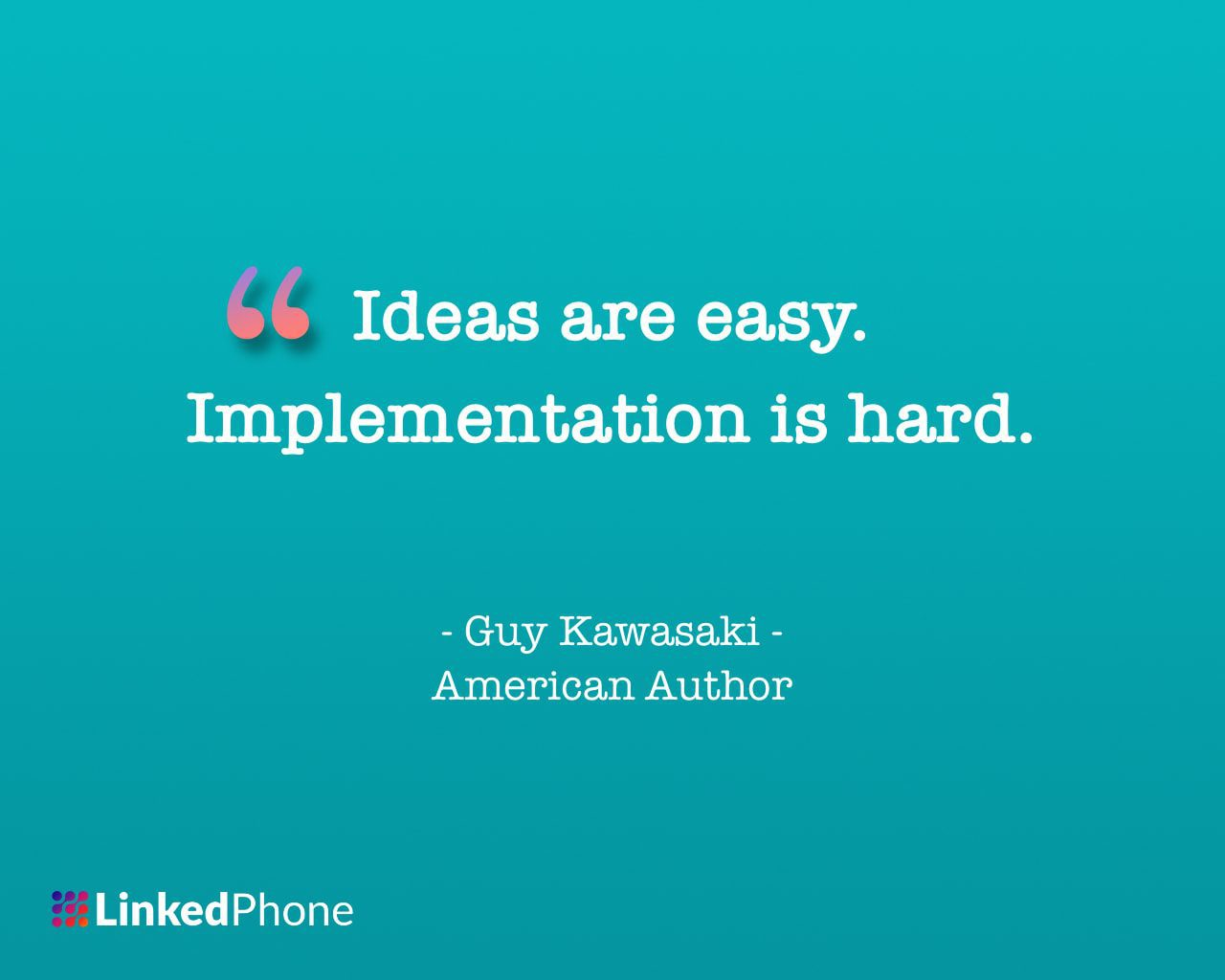 Guy Kawasaki - Motivational Inspirational Quotes and Sayings